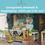 Consignment, wholesale and dropshipping – which one is right for you?