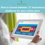 How to choose between 25 popular ecommerce platforms for your online store