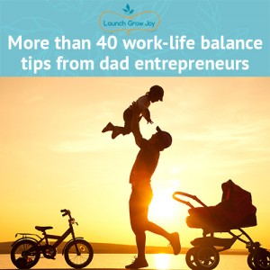 More than 40 work-life balance tips from dad entrepreneurs